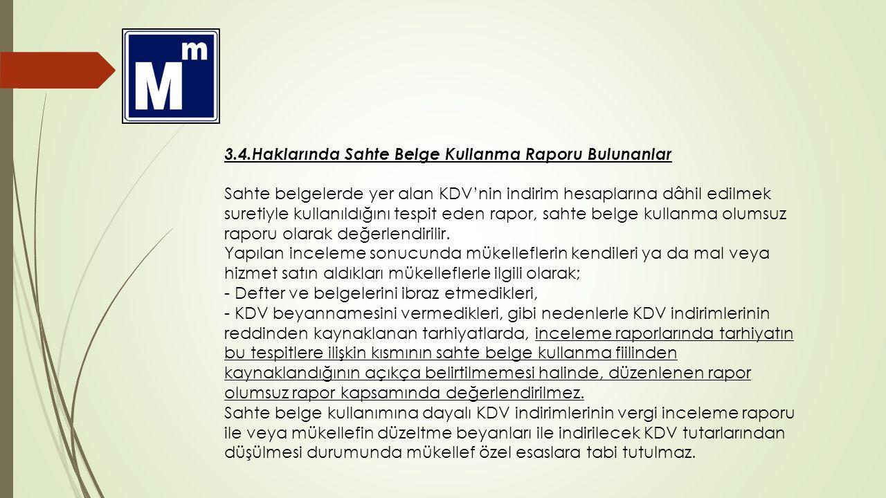 3.4.Haklarında Sahte Belge Kullanma Raporu Bulunanlar Sahte belgelerde yer alan KDV'nin indirim hesaplarına dâhil edilmek suretiyle kullanıldığını tes