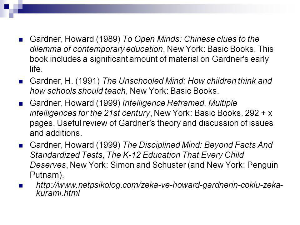 Gardner, Howard (1989) To Open Minds: Chinese clues to the dilemma of contemporary education, New York: Basic Books.