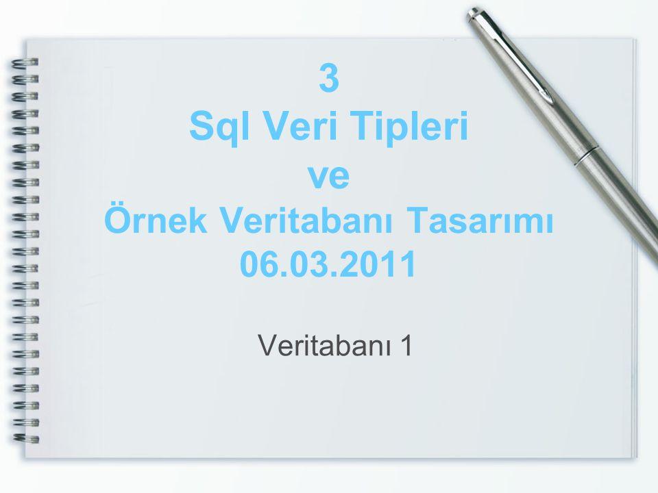 3 Sql Veri Tipleri ve Örnek Veritabanı Tasarımı 06.03.2011 Veritabanı 1