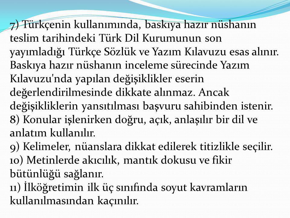 7) Türkçenin kullanımında, baskıya hazır nüshanın teslim tarihindeki Türk Dil Kurumunun son yayımladığı Türkçe Sözlük ve Yazım Kılavuzu esas alınır. B
