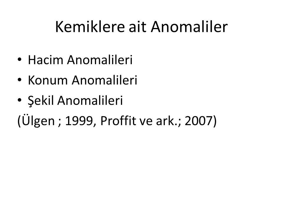 Kemiklere ait Anomaliler Hacim Anomalileri Konum Anomalileri Şekil Anomalileri (Ülgen ; 1999, Proffit ve ark.; 2007)