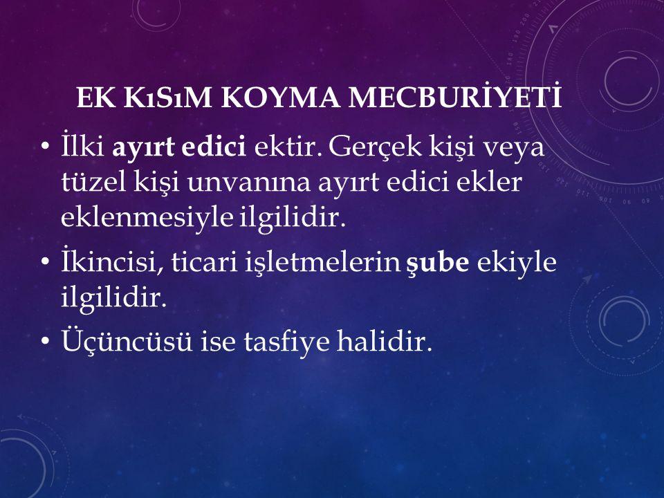 EK KıSıM KOYMA MECBURİYETİ İlki ayırt edici ektir.