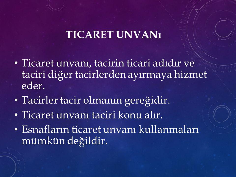 TICARET UNVANı Ticaret unvanı, tacirin ticari adıdır ve taciri diğer tacirlerden ayırmaya hizmet eder.
