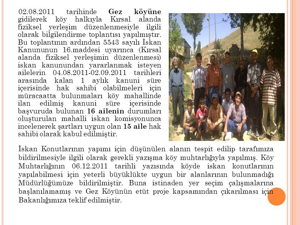 02.08.2011 tarihinde Gez köyüne gidilerek köy halkıyla Kırsal alanda fiziksel yerleşim düzenlenmesiyle ilgili olarak bilgilendirme toplantısı yapılmış