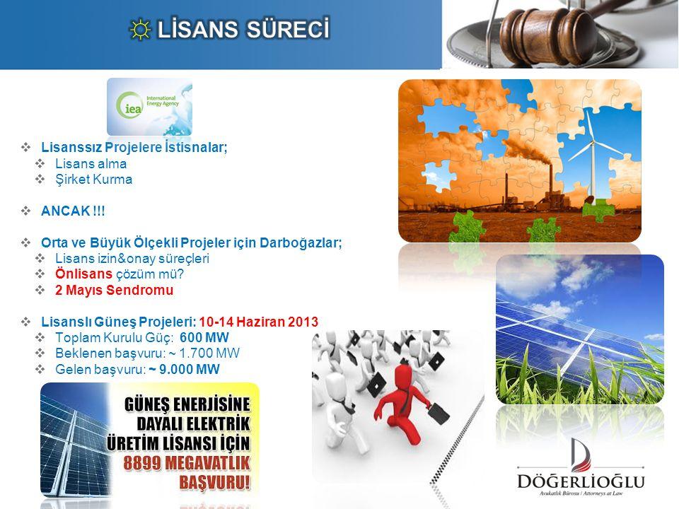  Lisanssız Projelere İstisnalar;  Lisans alma  Şirket Kurma  ANCAK !!!  Orta ve Büyük Ölçekli Projeler için Darboğazlar;  Lisans izin&onay süreç