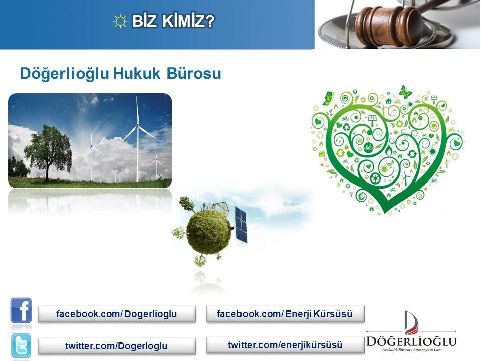 Döğerlioğlu Hukuk Bürosu. facebook.com/ Dogerlioglu twitter.com/Dogerloglu facebook.com/ Enerji Kürsüsü twitter.com/enerjikürsüsü