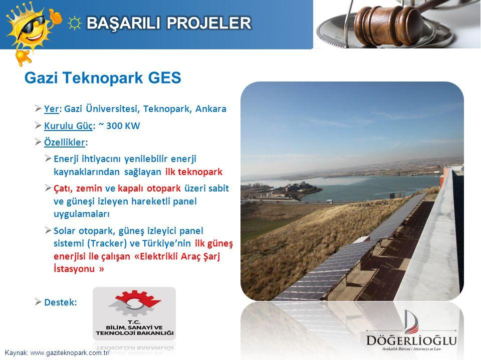 Gazi Teknopark GES  Yer: Gazi Üniversitesi, Teknopark, Ankara  Kurulu Güç: ~ 300 KW  Özellikler:  Enerji ihtiyacını yenilebilir enerji kaynakların