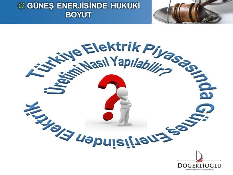  Elektrik Piyasası Kanunu (6446)  Yenilenebilir Enerji Kaynaklarının Elektrik Enerjisi Üretimi Amaçlı Kullanımına İlişkin Kanun  Yenilenebilir Enerji Kaynaklarının Belgelendirilmesi ve Desteklenmesine İlişkin Yönetmelik Lisans YönetmeliğiLisans Yönetmeliği Rüzgar ve Güneş Ölçüm TebliğiRüzgar ve Güneş Ölçüm Tebliği (Önlisans)Yarışma Yönetmeliği(Önlisans)Yarışma Yönetmeliği Lisanslı Üretim Lisanssız Üretim Lisanssız Elektrik ÜretimineLisanssız Elektrik Üretimine İlişkin Yönetmelik İlişkin Yönetmelik Lisanssız YönetmeliğinLisanssız Yönetmeliğin Uygulanmasına Dair Tebliğ