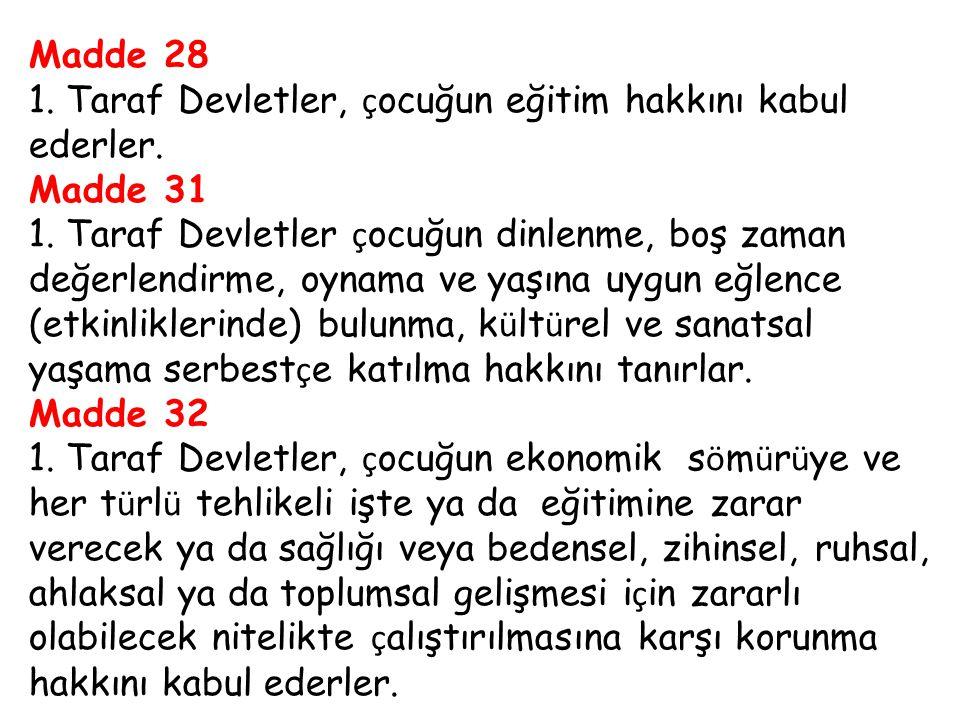Madde 28 1.Taraf Devletler, ç ocuğun eğitim hakkını kabul ederler.