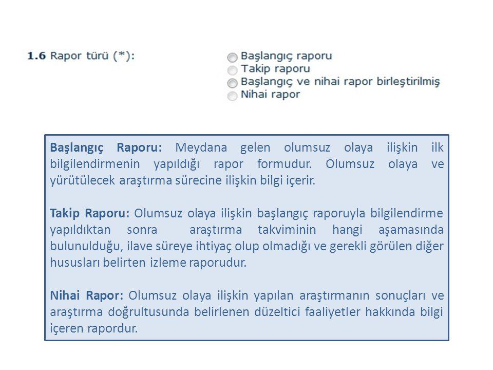 Başlangıç Raporu: Meydana gelen olumsuz olaya ilişkin ilk bilgilendirmenin yapıldığı rapor formudur.