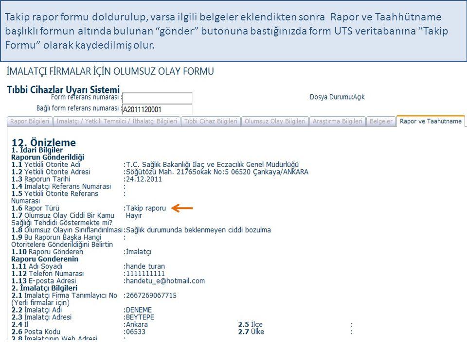Takip rapor formu doldurulup, varsa ilgili belgeler eklendikten sonra Rapor ve Taahhütname başlıklı formun altında bulunan gönder butonuna bastığınızda form UTS veritabanına Takip Formu olarak kaydedilmiş olur.