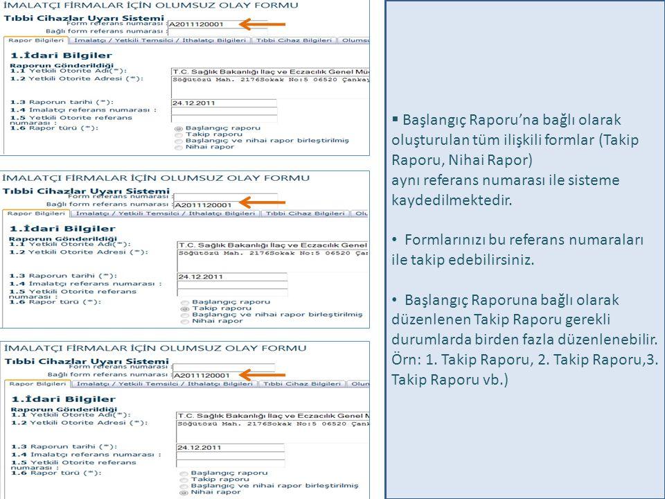  Başlangıç Raporu'na bağlı olarak oluşturulan tüm ilişkili formlar (Takip Raporu, Nihai Rapor) aynı referans numarası ile sisteme kaydedilmektedir.