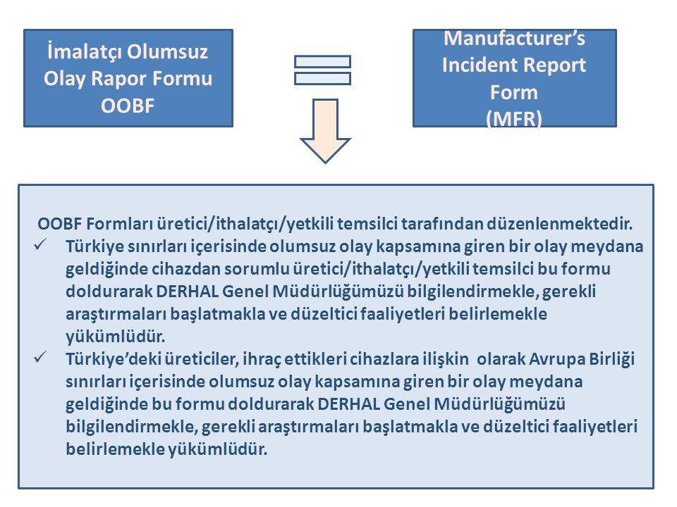 5 İmalatçı Olumsuz Olay Rapor Formu OOBF Manufacturer's Incident Report Form (MFR) OOBF Formları üretici/ithalatçı/yetkili temsilci tarafından düzenlenmektedir.