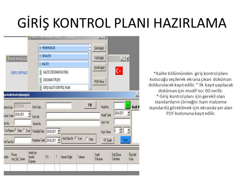 GİRİŞ KONTROL PLANI HAZIRLAMA *Kalite bölümünden giriş kontrol planı kutucuğu seçilerek ekrana çıkan doküman doldurularak kayıt edilir. '' ilk kayıt y