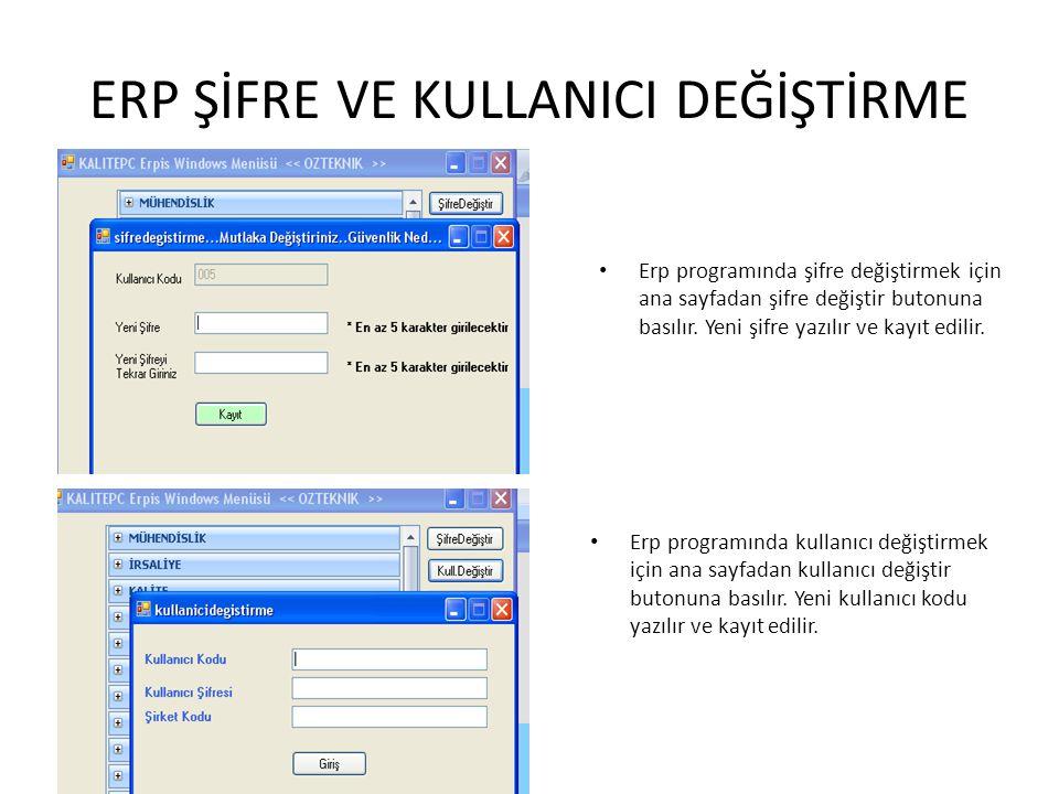 ERP ŞİFRE VE KULLANICI DEĞİŞTİRME Erp programında kullanıcı değiştirmek için ana sayfadan kullanıcı değiştir butonuna basılır. Yeni kullanıcı kodu yaz