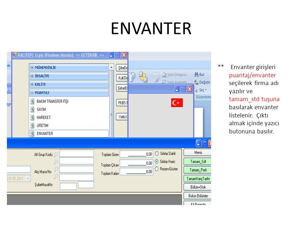 ENVANTER ** Envanter girişleri puantaj/envanter seçilerek firma adı yazılır ve tamam_std tuşuna basılarak envanter listelenir. Çıktı almak içinde yazı
