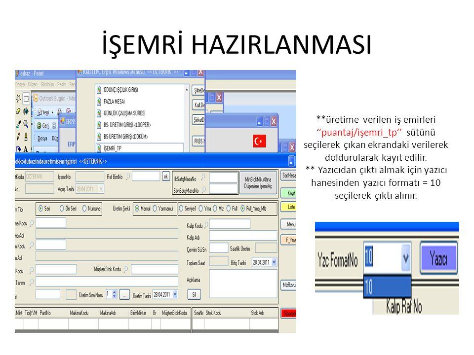 İŞEMRİ HAZIRLANMASI **üretime verilen iş emirleri ''puantaj/işemri_tp'' sütünü seçilerek çıkan ekrandaki verilerek doldurularak kayıt edilir. ** Yazıc