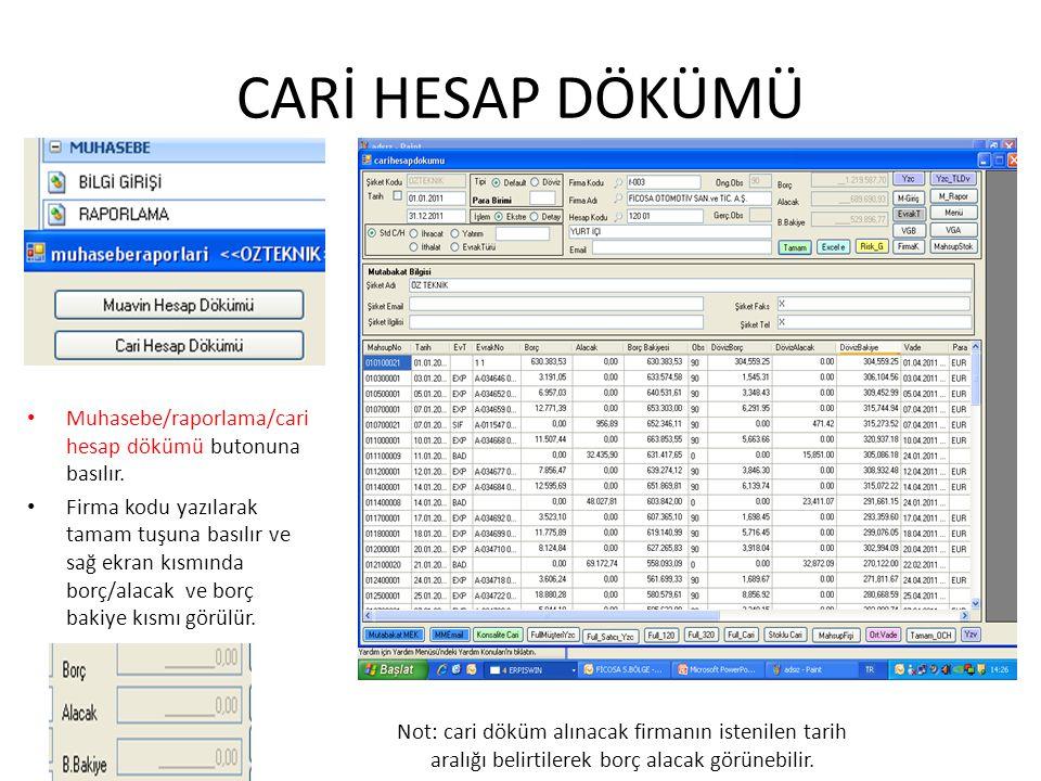 CARİ HESAP DÖKÜMÜ Muhasebe/raporlama/cari hesap dökümü butonuna basılır. Firma kodu yazılarak tamam tuşuna basılır ve sağ ekran kısmında borç/alacak v