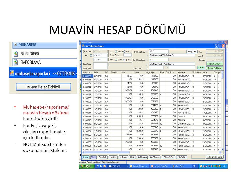 MUAVİN HESAP DÖKÜMÜ Muhasebe/raporlama/ muavin hesap dökümü hanesinden girilir. Banka, kasa giriş çıkışları raporlamaları için kullanılır. NOT:Mahsup