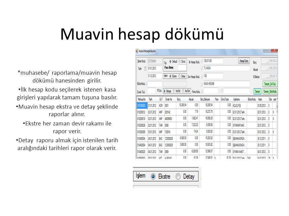 Muavin hesap dökümü *muhasebe/ raporlama/muavin hesap dökümü hanesinden girilir. İlk hesap kodu seçilerek istenen kasa girişleri yapılarak tamam tuşun