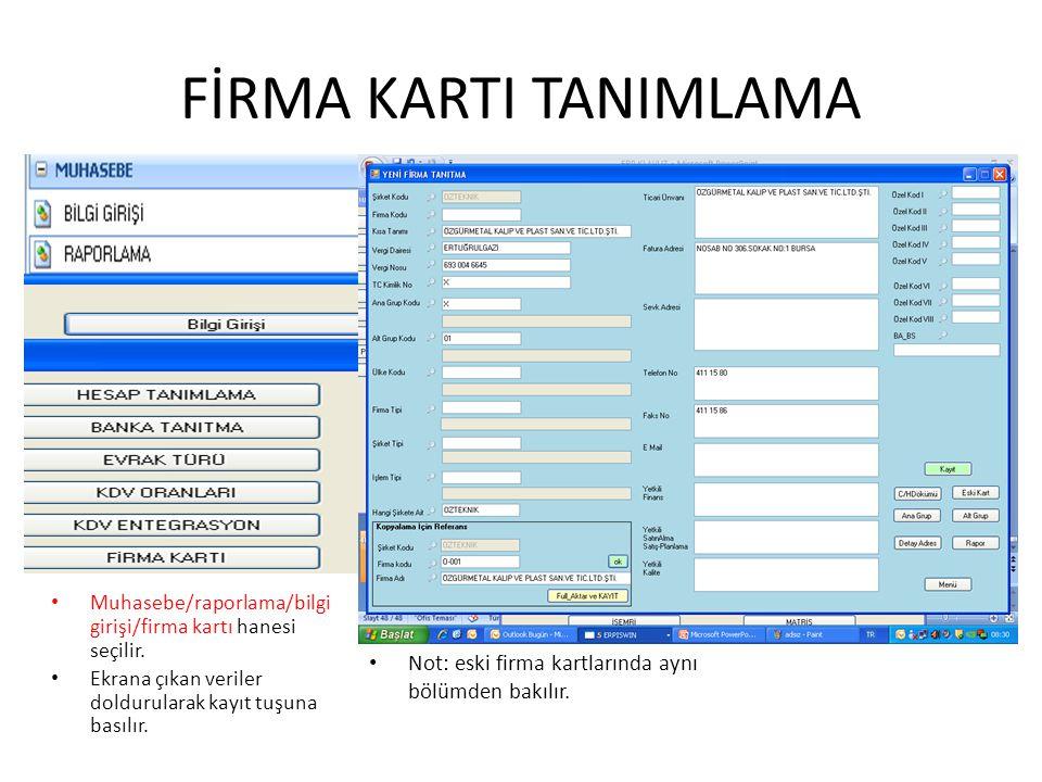 FİRMA KARTI TANIMLAMA Muhasebe/raporlama/bilgi girişi/firma kartı hanesi seçilir. Ekrana çıkan veriler doldurularak kayıt tuşuna basılır. Not: eski fi
