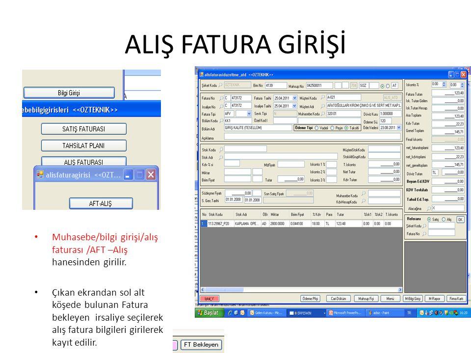 ALIŞ FATURA GİRİŞİ Muhasebe/bilgi girişi/alış faturası /AFT –Alış hanesinden girilir. Çıkan ekrandan sol alt köşede bulunan Fatura bekleyen irsaliye s