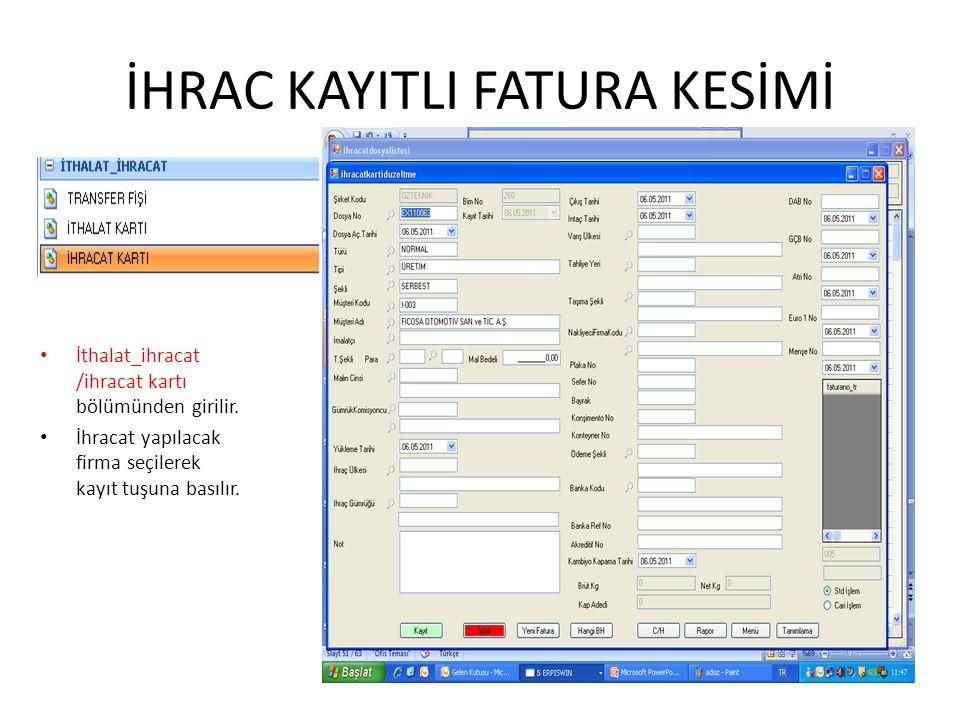 İHRAC KAYITLI FATURA KESİMİ İthalat_ihracat /ihracat kartı bölümünden girilir. İhracat yapılacak firma seçilerek kayıt tuşuna basılır.