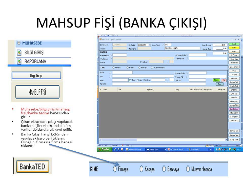 MAHSUP FİŞİ (BANKA ÇIKIŞI) Muhasebe/bilgi girişi/mahsup fişi /banka tediye hanesinden girilir. Çıkan ekrandan, çıkışı yapılacak banka seçilerek ekrand