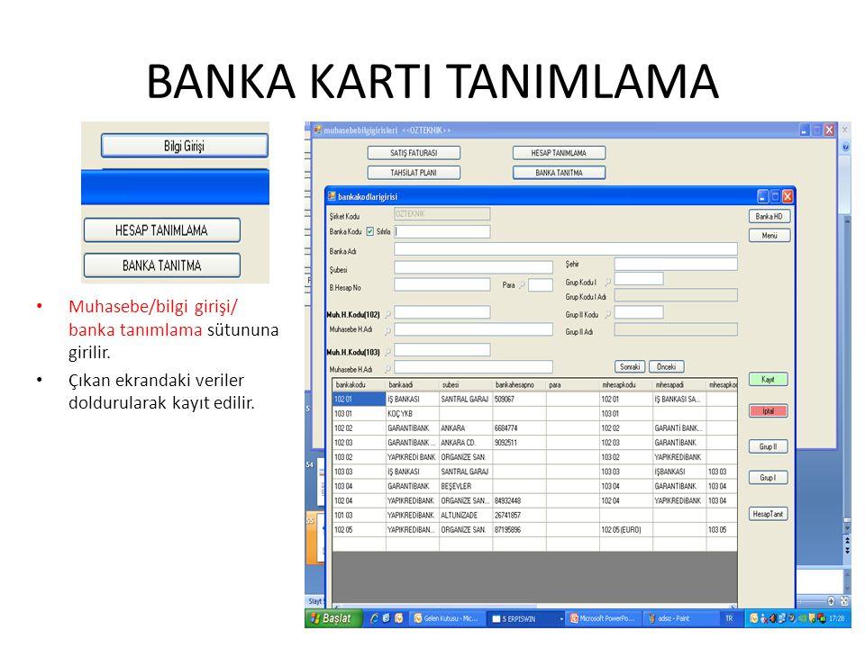 BANKA KARTI TANIMLAMA Muhasebe/bilgi girişi/ banka tanımlama sütununa girilir. Çıkan ekrandaki veriler doldurularak kayıt edilir.