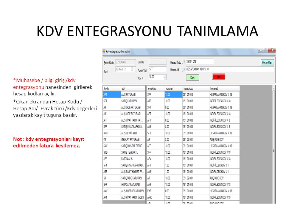 KDV ENTEGRASYONU TANIMLAMA *Muhasebe / bilgi girişi/kdv entegrasyonu hanesinden girilerek hesap kodları açılır. *Çıkan ekrandan Hesap Kodu / Hesap Adı