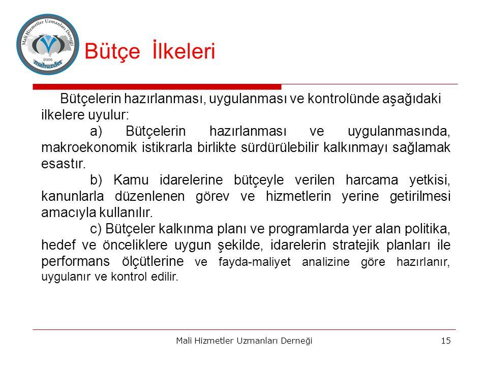 Mali Hizmetler Uzmanları Derneği15 Bütçelerin hazırlanması, uygulanması ve kontrolünde aşağıdaki ilkelere uyulur: a) Bütçelerin hazırlanması ve uygulanmasında, makroekonomik istikrarla birlikte sürdürülebilir kalkınmayı sağlamak esastır.