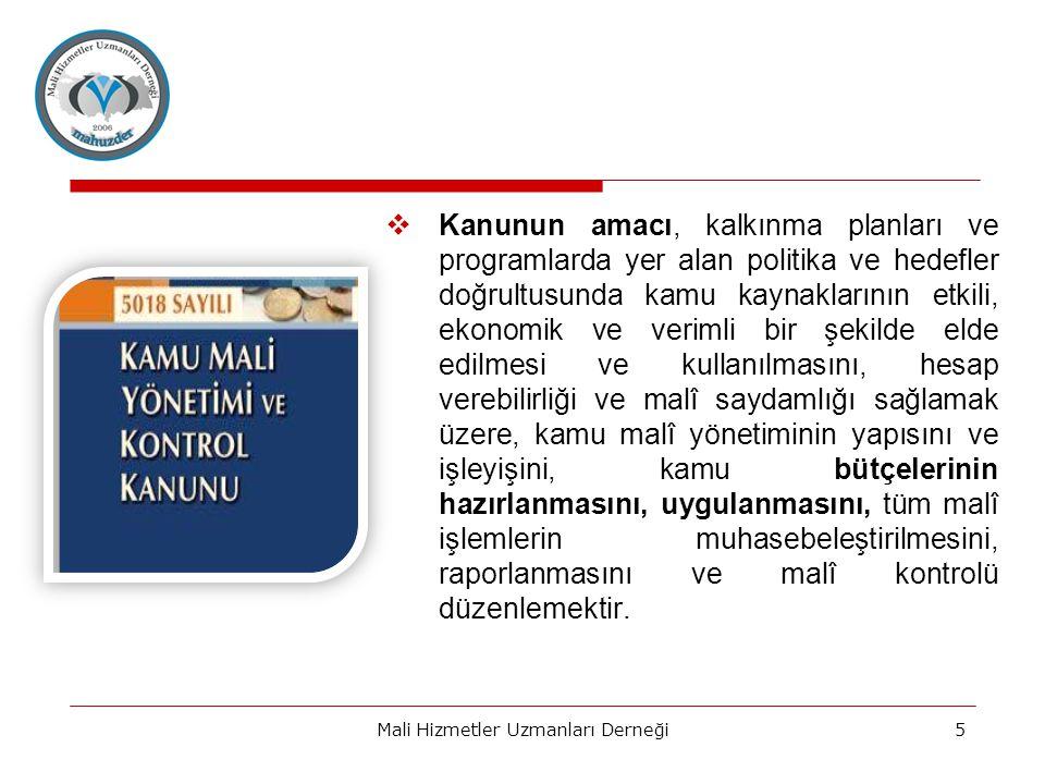  Kanunun amacı, kalkınma planları ve programlarda yer alan politika ve hedefler doğrultusunda kamu kaynaklarının etkili, ekonomik ve verimli bir şekilde elde edilmesi ve kullanılmasını, hesap verebilirliği ve malî saydamlığı sağlamak üzere, kamu malî yönetiminin yapısını ve işleyişini, kamu bütçelerinin hazırlanmasını, uygulanmasını, tüm malî işlemlerin muhasebeleştirilmesini, raporlanmasını ve malî kontrolü düzenlemektir.