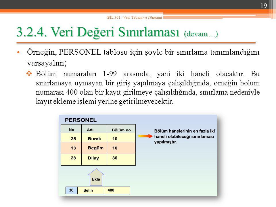 3.2.4. Veri Değeri Sınırlaması (devam…) Örneğin, PERSONEL tablosu için şöyle bir sınırlama tanımlandığını varsayalım ;  Bölüm numaraları 1-99 arasınd