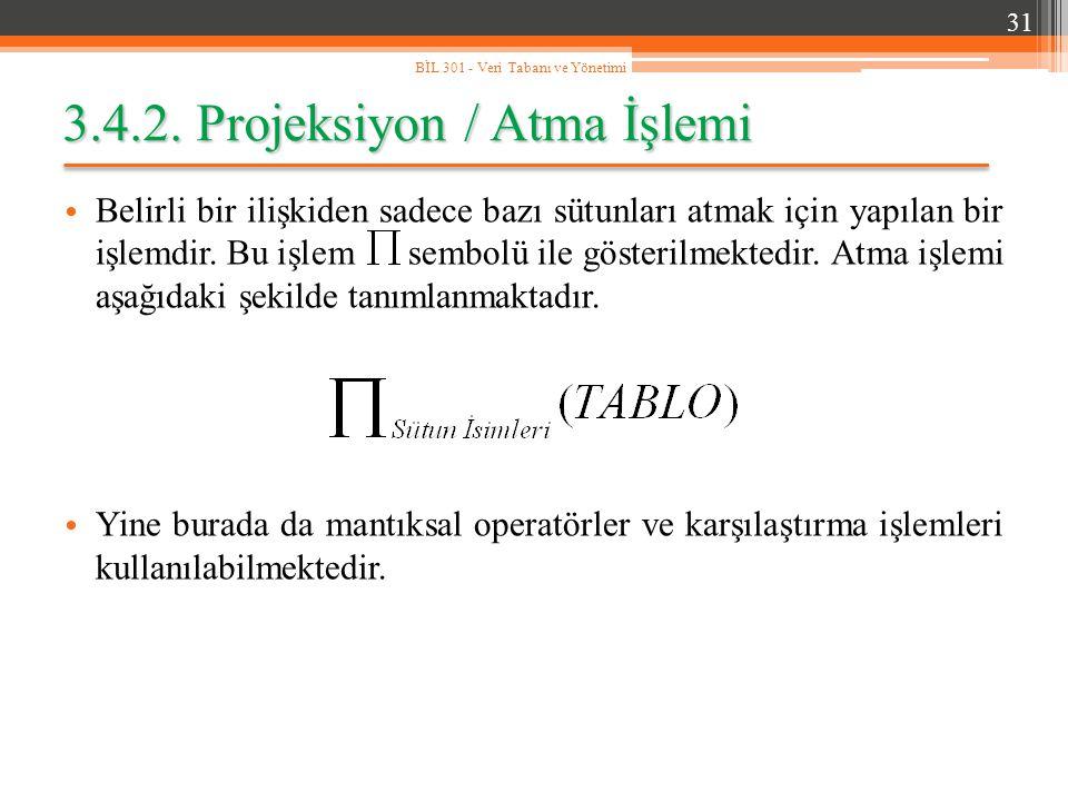 3.4.2. Projeksiyon / Atma İşlemi Belirli bir ilişkiden sadece bazı sütunları atmak için yapılan bir işlemdir. Bu işlem sembolü ile gösterilmektedir. A