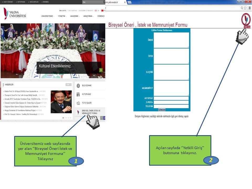 Üniversitemiz web sayfasında yer alan ''Bireysel Öneri İstek ve Memnuniyet Formuna'' Tıklayınız 1 Açılan sayfada ''Yetkili Giriş'' butonuna tıklayınız.