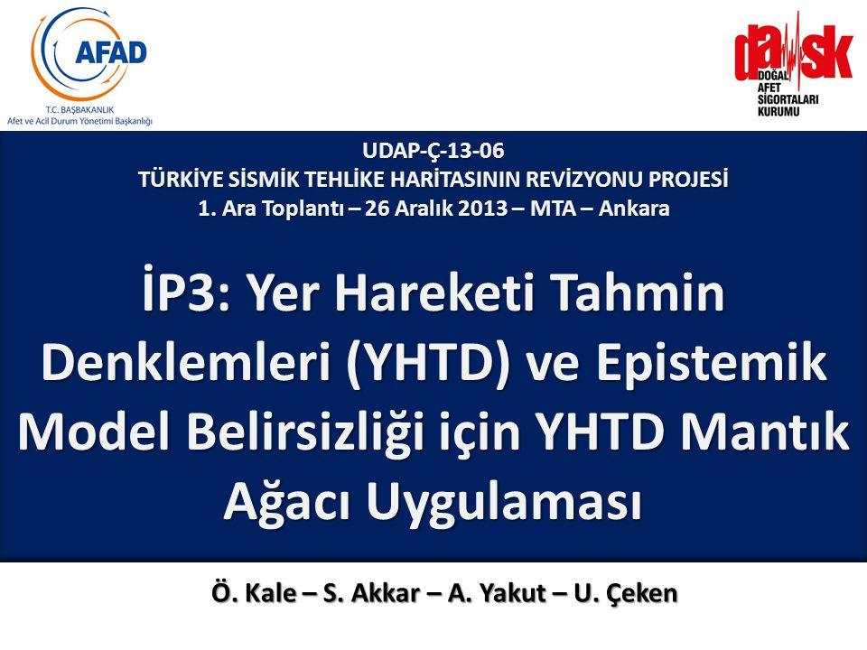 UDAP-Ç-13-06 TÜRKİYE SİSMİK TEHLİKE HARİTASININ REVİZYONU PROJESİ 1. Ara Toplantı – 26 Aralık 2013 – MTA – Ankara İP3: Yer Hareketi Tahmin Denklemleri