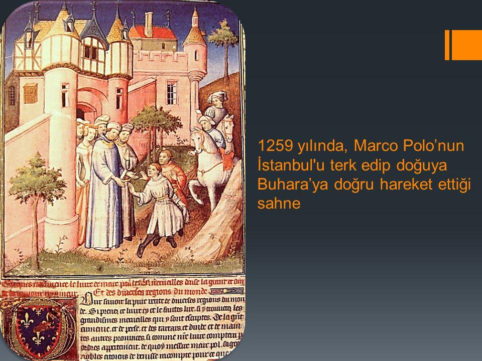 1259 yılında, Marco Polo'nun İstanbul'u terk edip doğuya Buhara'ya doğru hareket ettiği sahne
