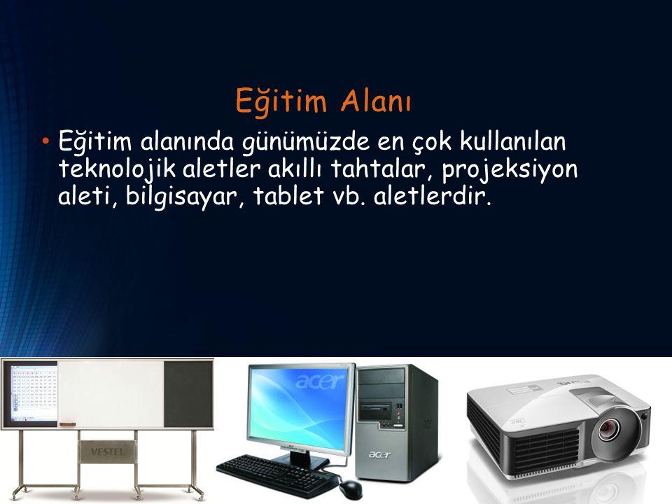 Eğitim Alanı Eğitim alanında günümüzde en çok kullanılan teknolojik aletler akıllı tahtalar, projeksiyon aleti, bilgisayar, tablet vb. aletlerdir.