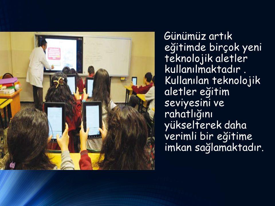 Günümüz artık eğitimde birçok yeni teknolojik aletler kullanılmaktadır. Kullanılan teknolojik aletler eğitim seviyesini ve rahatlığını yükselterek dah