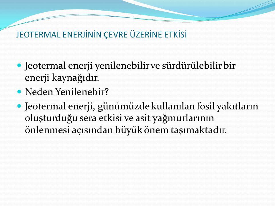JEOTERMAL ENERJİNİN ÇEVRE ÜZERİNE ETKİSİ Jeotermal enerji yenilenebilir ve sürdürülebilir bir enerji kaynağıdır.