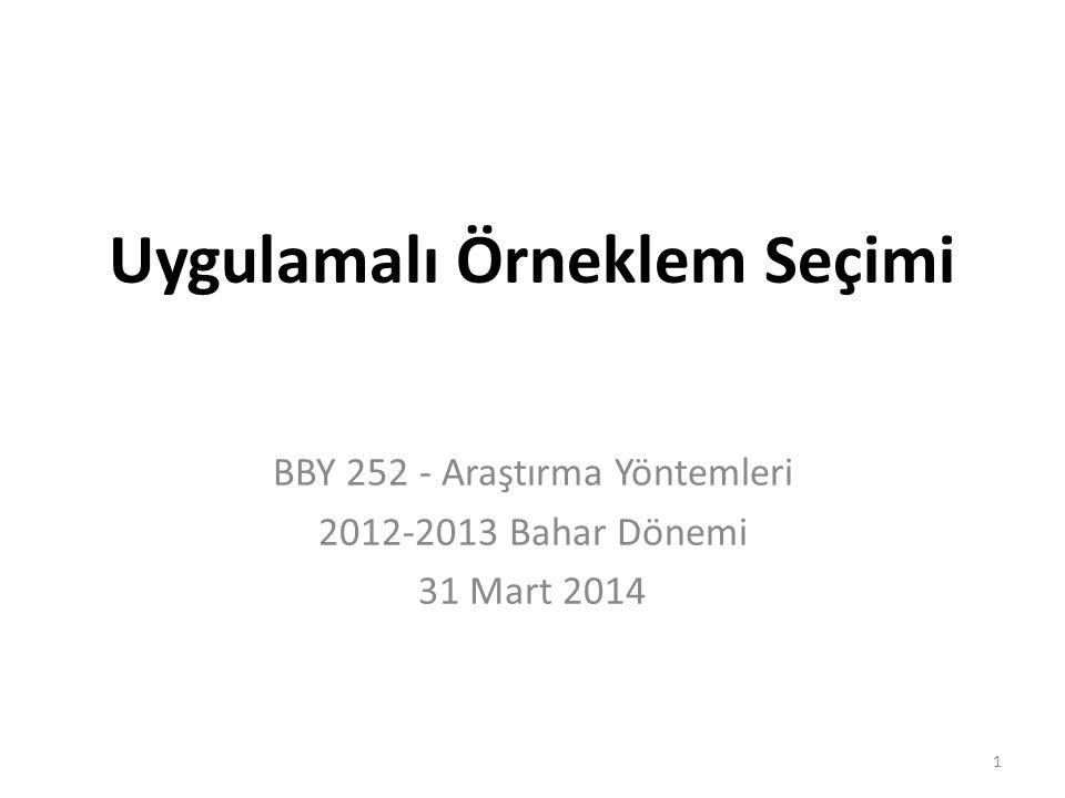 Uygulamalı Örneklem Seçimi BBY 252 - Araştırma Yöntemleri 2012-2013 Bahar Dönemi 31 Mart 2014 1