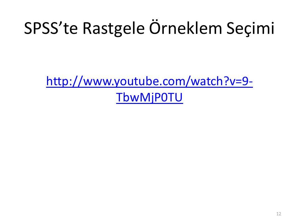 SPSS'te Rastgele Örneklem Seçimi http://www.youtube.com/watch?v=9- TbwMjP0TU 12