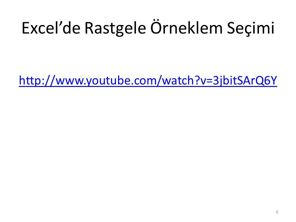 Excel'de Rastgele Örneklem Seçimi http://www.youtube.com/watch?v=3jbitSArQ6Y 6