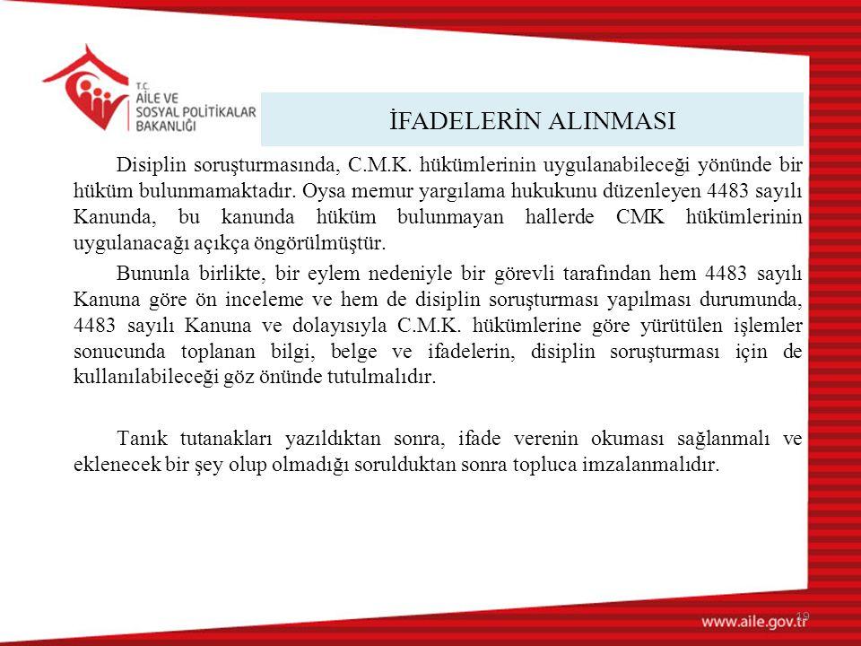 İFADELERİN ALINMASI 19 Disiplin soruşturmasında, C.M.K.