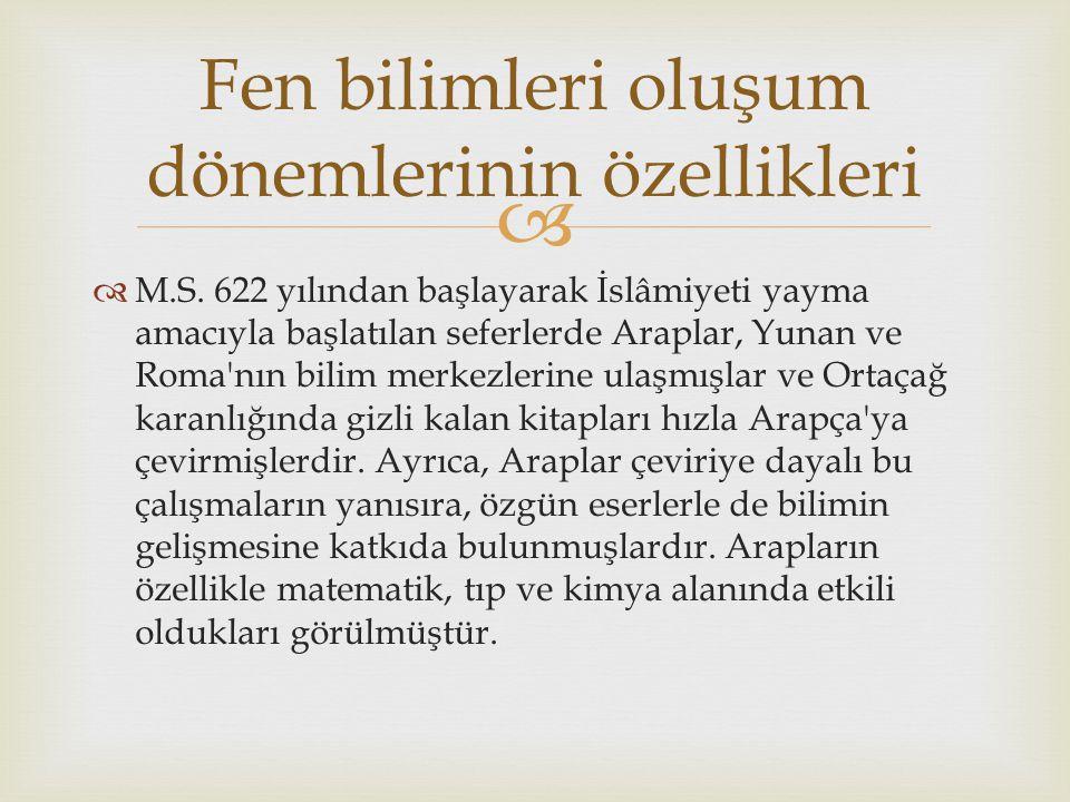   M.S. 622 yılından başlayarak İslâmiyeti yayma amacıyla başlatılan seferlerde Araplar, Yunan ve Roma'nın bilim merkezlerine ulaşmışlar ve Ortaçağ k