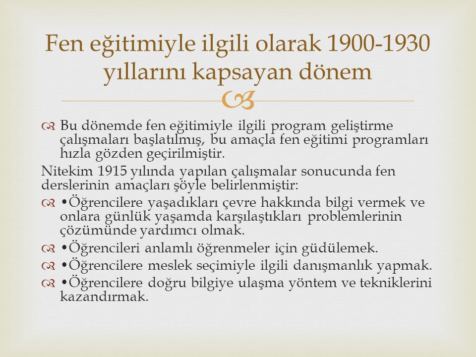   Bu dönemde fen eğitimiyle ilgili program geliştirme çalışmaları başlatılmış, bu amaçla fen eğitimi programları hızla gözden geçirilmiştir. Nitekim