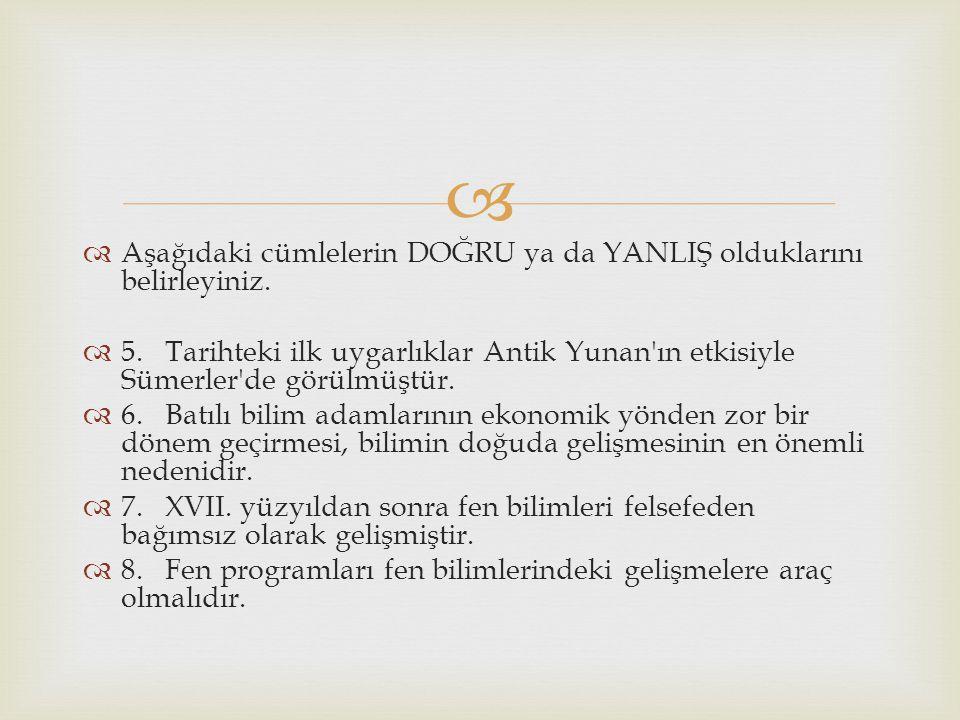   Aşağıdaki cümlelerin DOĞRU ya da YANLIŞ olduklarını belirleyiniz.  5. Tarihteki ilk uygarlıklar Antik Yunan'ın etkisiyle Sümerler'de görülmüştür.