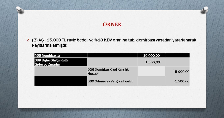 ÖRNEK O (B) AŞ, 15.000 TL rayiç bedeli ve %18 KDV oranına tabi demirbaşı yasadan yararlanarak kayıtlarına almıştır.