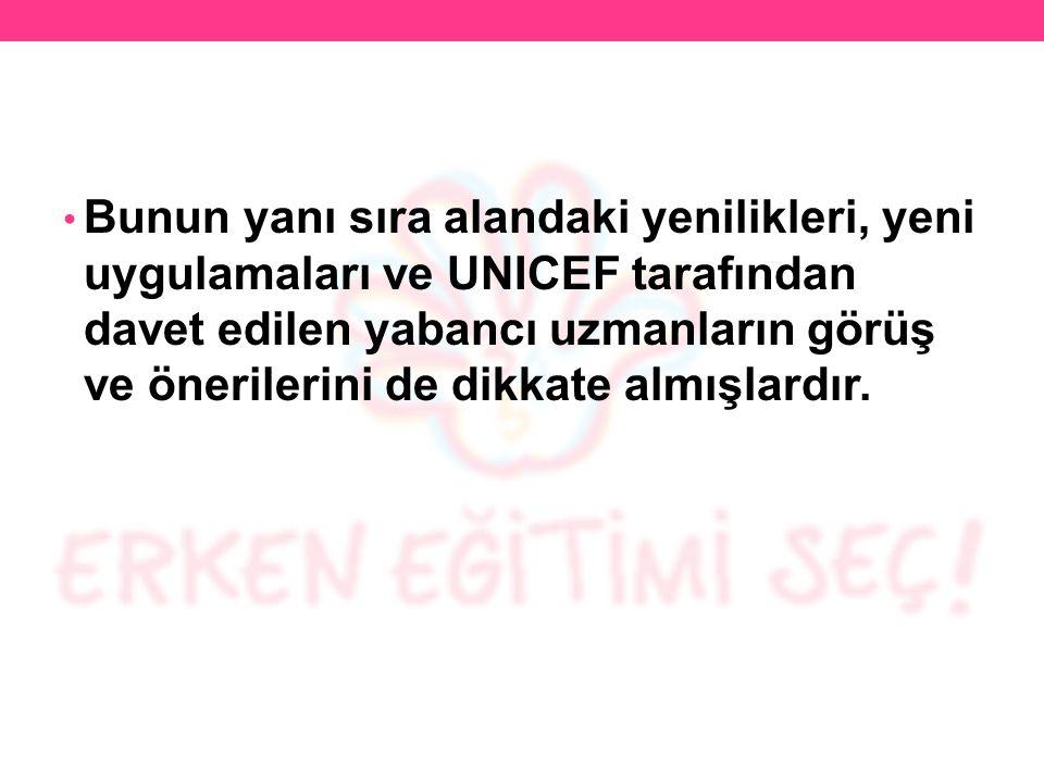 Bunun yanı sıra alandaki yenilikleri, yeni uygulamaları ve UNICEF tarafından davet edilen yabancı uzmanların görüş ve önerilerini de dikkate almışlard