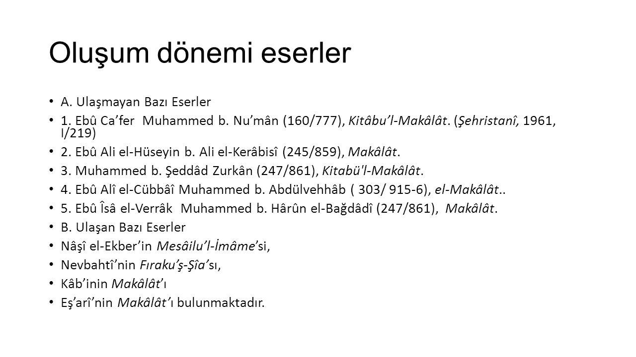 Oluşum dönemi eserler A. Ulaşmayan Bazı Eserler 1. Ebû Ca'fer Muhammed b. Nu'mân (160/777), Kitâbu'l-Makâlât. (Şehristanî, 1961, I/219) 2. Ebû Ali el-